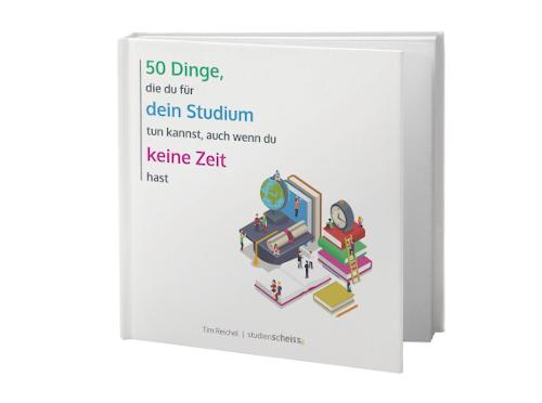 Tim Reichel: 50 Dinge, die du für dein Studium tun kannst, auch wenn du keine Zeit hast: Einfacher und erfolgreicher studieren mit Mini-Aktionen