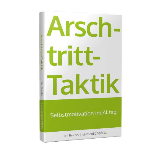 Tim Reichel: Arschtritt-Taktik: Selbstmotivation im Alltag
