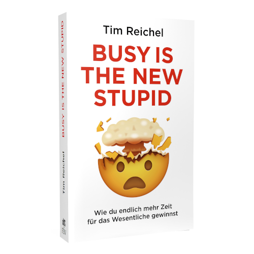 Tim Reichel: Busy is the new stupid: Die effizientesten Techniken und modernsten Strategien für mehr Fokus, höhere Produktivität und ein besseres Zeitmanagement ... fokussiert denken, erfolgreich handeln)